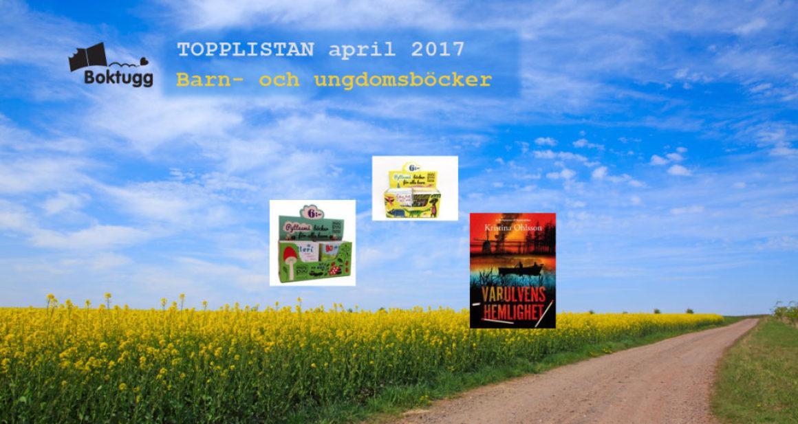 Topplistan april 2017: Mest sålda böckerna i Sverige – Barn- och ungdomsböcker