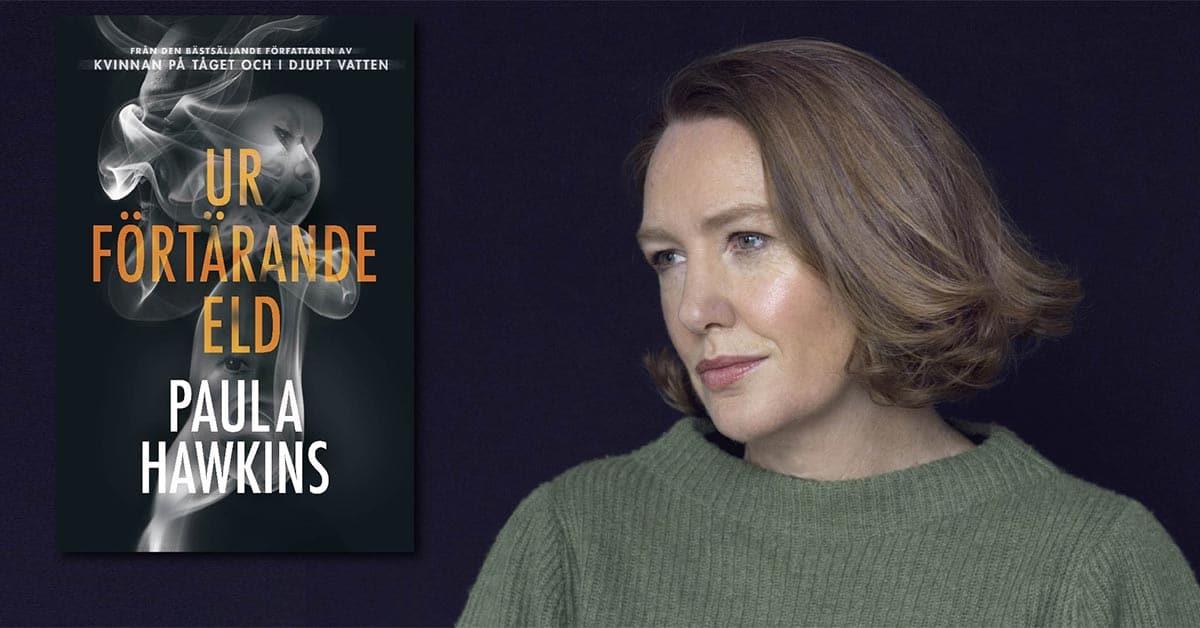 """Författaren Paula Hawkins ny bok """"Ur förtärande eld"""""""